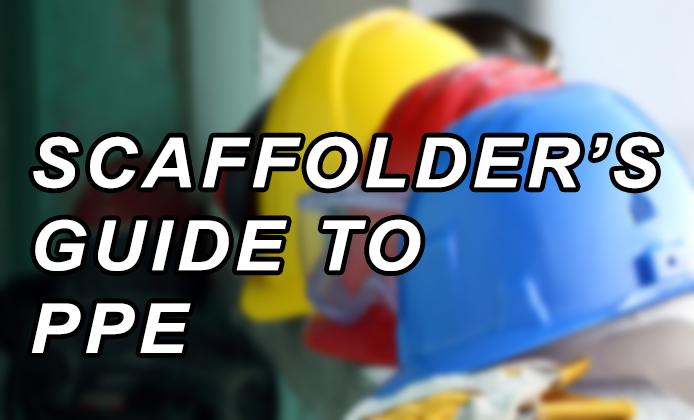 A Scaffolders Guide To Personal Protective Equipment Ppe
