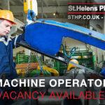 Machine Operator Vacancy – St Helens Plant